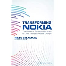 Transforming NOKIA: The Power of Paranoid Optimism to Lead Through Colossal Change (English Edition)