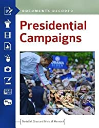 [( Presidential Campaigns: Documents Decoded (Documents Decoded) By Daniel M Shea ( Author ) Hardcover Oct - 2013)] Hardcover