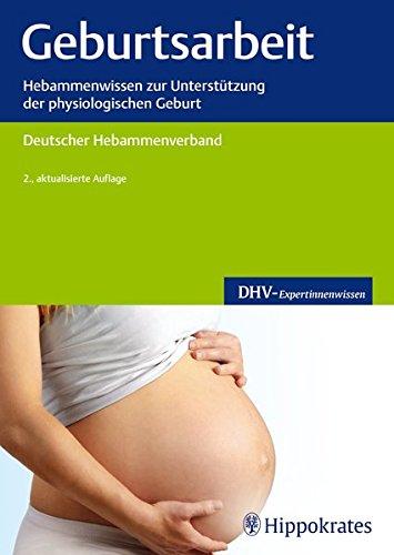 Geburtsarbeit: Hebammenwissen zur Unterstützung der physiologischen Geburt (DHV-Expertinnenwissen)