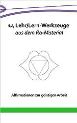 14 Lehr/Lern-Werkzeuge aus dem Ra-Material: Affirmationen zur geistigen Arbeit (Indigo-Reihe) (German Edition)