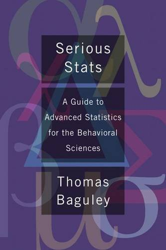 Serious Stats: A guide to advanced statistics for the behavioral sciences by Thomas Baguley (2012-08-07)