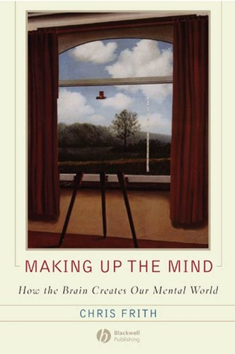 Making up the Mind: How the Brain Creates Our Mental World por Chris Frith