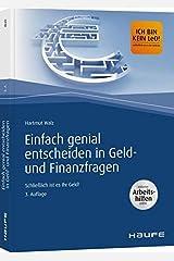 Einfach genial entscheiden in Geld- und Finanzfragen - inkl. Arbeitshilfen online: Schließlich ist es Ihr Geld! (Haufe Fachbuch) Gebundene Ausgabe