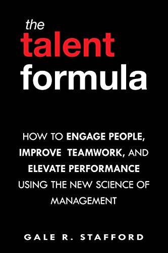 The Talent Formula: How to Engage People, Improve Teamwork, and Elevate Performance Using the New Science of Management (English Edition)