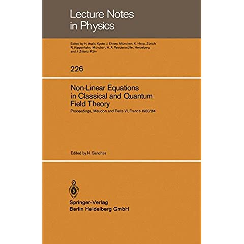 Non-Linear Equations in Classical and Quantum Field Theory: Proceedings of a Seminar Series held at DAPHE, Observatoire de Meudon, and LPTHE, ... and October 1984 (Lecture Notes in