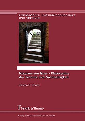 Nikolaus von Kues – Philosophie der Technik und Nachhaltigkeit (Philosophie, Naturwissenschaft und Technik)