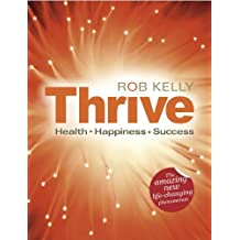 Thrive: Health Happiness Success by Rob Kelly (2012-10-06)