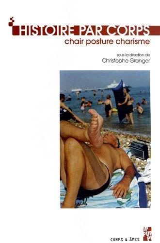 Histoire par corps : Chair, posture, charisme