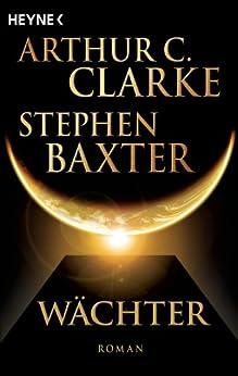 Wächter: Roman von [Baxter, Stephen, Clarke, Arthur C.]