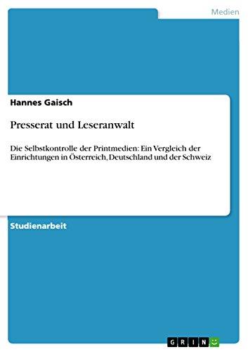 Presserat und Leseranwalt: Die Selbstkontrolle der Printmedien: Ein Vergleich der Einrichtungen in Österreich, Deutschland und der Schweiz