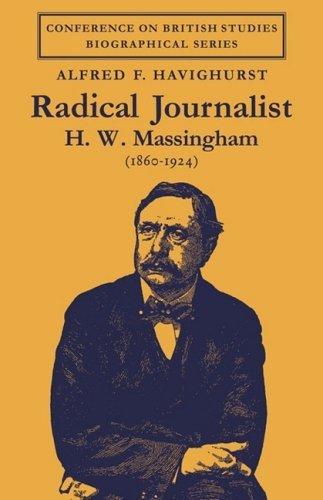 Radical Journalist: H. W. Massingham (1860-1924) (Conference on British Studies Biographical Series) by Alfred F. Havighurst (2009-03-09)
