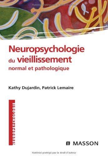 Neuropsychologie du vieillissement normal et pathologique de Kathy Dujardin (1 septembre 2008) Broché