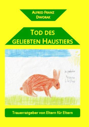 Buchseite und Rezensionen zu 'Tod des geliebten Haustiers: Trauerratgeber von Eltern für Eltern' von Alfred Franz Dworak