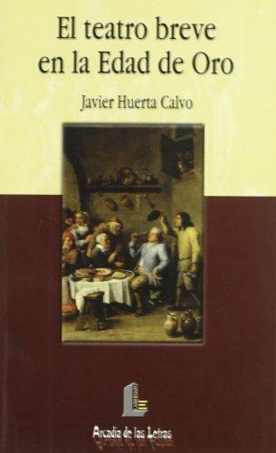 Teatro breve en la Edad de Oro, el (Arcadia de las letras) por Javier Huerta Calvo