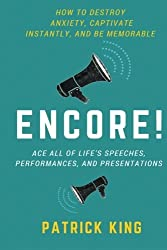 Encore! Ace All of Life's Speeches, Performances, and Presentations by Patrick King (2016-02-05)