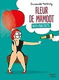 Fleur de Mamoot : Foutu pour foutu...: Une bande-dessinée féminine drôle et engagée