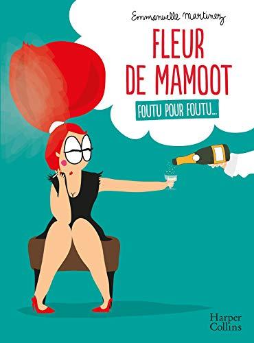 Fleur de Mamoot : Foutu pour foutu...: Une bande-dessinée féminine drôle et engagée par  Emmanuelle Martinez