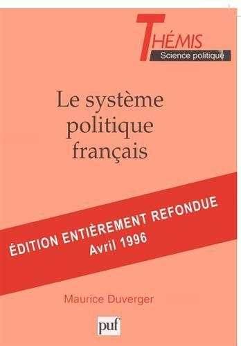LE SYSTEME POLITIQUE FRANCAIS. Droit constitutionnel et Science politique, 21ème édition 1996