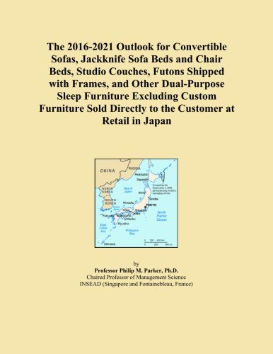 Convertible Couch (The 2016-2021 Outlook for Convertible Sofas, Jackknife Sofa Beds and Chair Beds, Studio Couches, Futons Shipped with Frames, and Other Dual-Purpose Directly to the Customer at Retail in Japan)