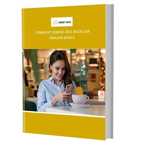Couverture du livre COMMENT VENDRE UN E-BOOK SUR AMAZON KINDLE: Le guide complet étape par étape sur comment vendre rapidement sur amazon kindle