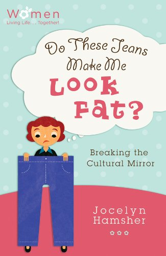 Do These Jeans Make Me Look Fat?: Breaking the Cultural Mirror (Circle of Friends)