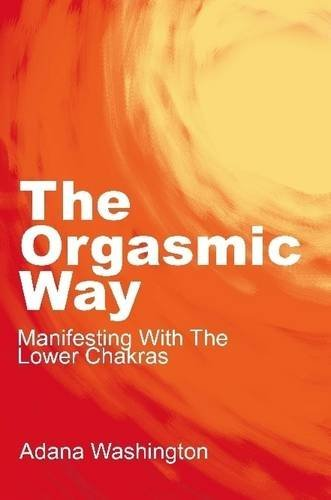 The Orgasmic Way: Manifesting With The Lower Chakras by Adana Washington (29-Dec-2014) Paperback