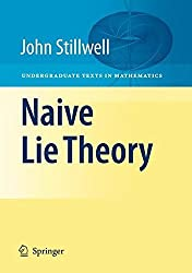 Naive Lie Theory (Undergraduate Texts in Mathematics) by John Stillwell (2008-08-14)