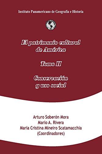 El patrimonio cultural de América, tomo II: Conservación y uso social por Arturo Soberón Mora