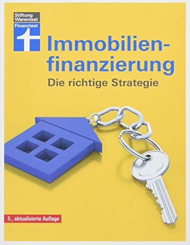 Immobilienfinanzierung- Die richtige Strategie für Selbstnutzer und Kapitalanleger- Erstfinanzierung, Modernisierung, Anschlussfinanzierung
