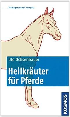 Heilkräuter für Pferde: Pferdegesundheit kompakt