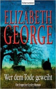 Elizabeth George: Wer dem Tode geweiht - Ein Inspector-Lynley-Roman