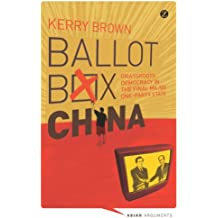 Ballot Box China: Grassroots Democracy in the Final Major One-Party State (Asian Arguments)