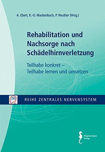 Rehabilitation und Nachsorge nach Schädelhirnverletzung: Teilhabe konkret - Teilhabe lernen und umsetzen (Reihe Zentrales Nervensystem)