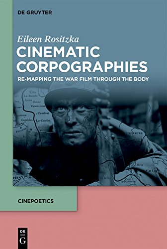 Cinematic Corpographies: Re-Mapping the War Film Through the Body (Cinepoetics – English edition)