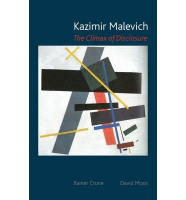 [(Kazimir Malevich: The Climax of Disclosure)] [ By (author) Rainer Crone, By (author) David Moos ] [September, 2014]