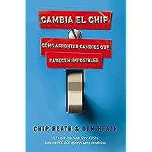 Cambia el chip: Cómo afrontar cambios que parecen imposibles