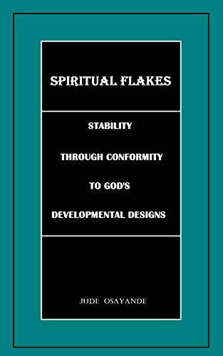 SPIRITUAL FLAKES: Stability Through Conformity To God's Developmental Designs (English Edition) -