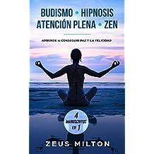 Budismo – Hipnosis – Atención Plena - Zen: Aprende a Conseguir Paz y la Felicidad - 4 Manuscritos en 1 (English Edition)