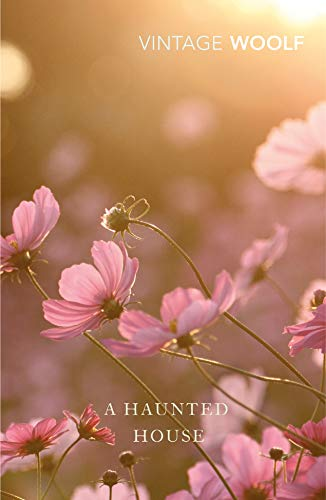A Haunted House. Complete Shorter Fiction: The Complete Shorter Fiction of Virginia Woolf (Vintage Classics)