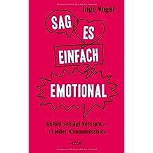 Sag es einfach emotional: Gefühl schlägt Verstand – in jeder Kommunikation