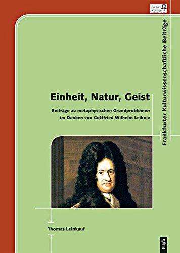 Einheit, Natur, Geist. Beiträge zu metaphysischen Grundproblemen im Denken von Gottfried Wilhelm...