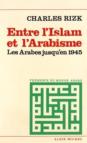 Entre l'Islam et l'arabisme : Les Arabes jusqu'en 1945