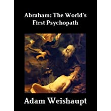 Abraham: The World's First Psychopath (The Anti-Christian Series Book 5)