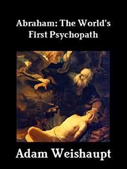 Abraham: The World's First Psychopath (The Anti-Christian Series Book 5) by [Weishaupt, Adam]