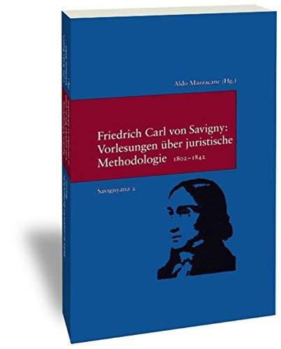 Friedrich Carl Von Savigny, Vorlesungen Uber Juristische Methodologie 1802-1842 (Savignyana. Texte Und Studien) by Friedrich Carl Savigny(2004-08-31)
