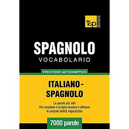 Vocabolario Italiano-Spagnolo Per Studio Autodidattico - 7000 Parole