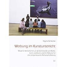 Werbung im Kunstunterricht: Moderne Werbeformen an der Schnittstelle von Marke, Event und Kunst und ihre Relevanz für eine zeitgenössische Ästhetische Bildung