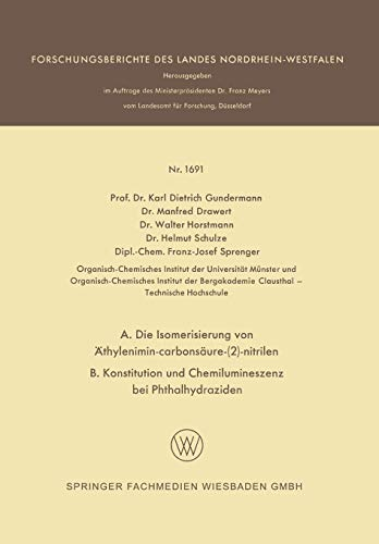 A. Die Isomerisierung von Äthylenimin-Carbonsäure-(2)-Nitrilen B. Konstitution und Chemilumineszenz bei Phthalhydraziden (Forschungsberichte des Landes Nordrhein-Westfalen (1691), Band 1691)
