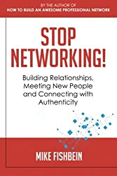 Stop Networking!: Relationship Building, Meeting New People and Connecting With Authenticity