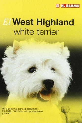 El west highland white terrier : guía práctica para la selección, cuidado, nutrición, comportamiento y salud